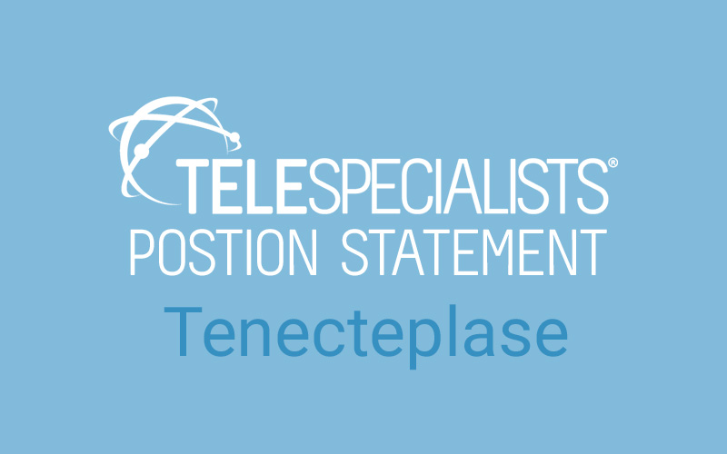 TeleSpecialists' Position Statement on the Use of Tenecteplase