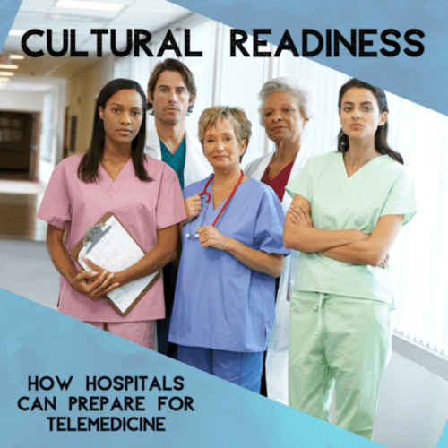 , Cultural Readiness:  How Hospitals Can Prepare for Telemedicine