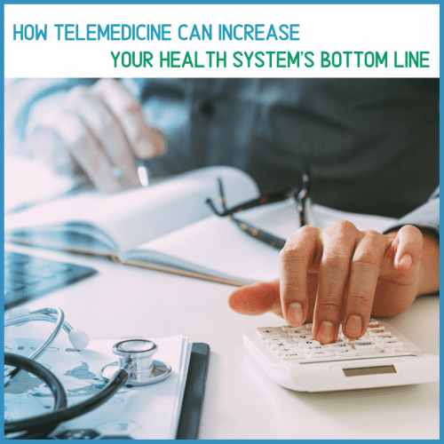 , How Telemedicine Can Boost a Health System's Bottom Line
